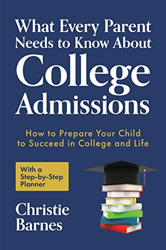 What Every Parent Needs to Know About College Admissions: How to Prepare Your Child to Succeed in College and Life─With a Step-by Step Planner (English Edition)