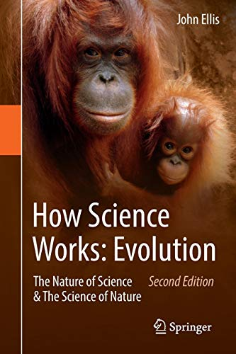 How Science Works: Evolution: The Nature of Science & The Science of Nature