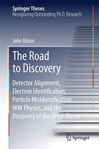 The Road to Discovery: Detector Alignment, Electron Identification, Particle Misidentification, WW Physics, and the Discovery of the Higgs Boson (Springer Theses) (English Edition)