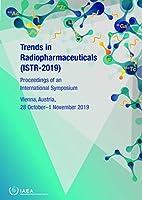 Trends in Radiopharmaceuticals Istr-2019: Proceedings of an International Symposium Held in Vienna, Austraia, 28 October - 1 November 2019 (Proceedings Series)