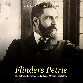 Flinders Petrie: The Life and Legacy of the Father of Modern Egyptology                   By:                                                                                                                                 Charles River Editors                               Narrated by:                                                                                                                                 Bill Hare                      Length: 2 hrs and 27 mins     Not rated yet     Overall 0.0