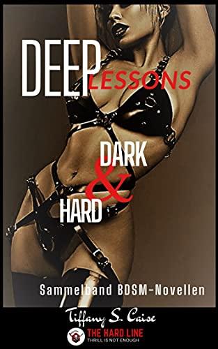 DEEP LESSONS - Dark & Hard (Sammelband Dark Romance) : 6 BDSM-Novellen