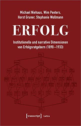 Erfolg: Institutionelle und narrative Dimensionen von Erfolgsratgebern (1890-1933) (Lettre)