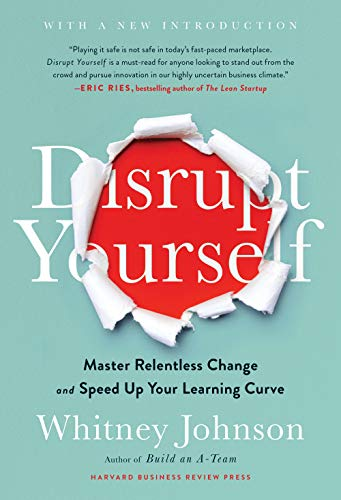 Disrupt Yourself: Master Relentless Change and Speed Up Your Learning Curve