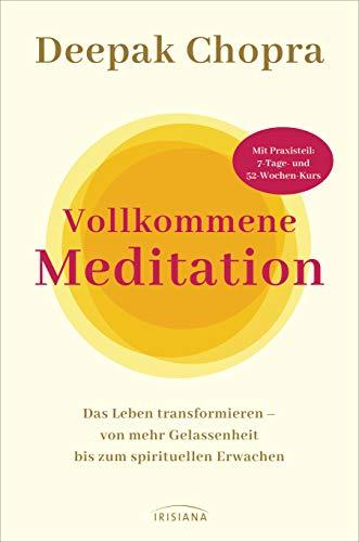 Vollkommene Meditation: Das Leben transformieren – von mehr Gelassenheit bis zum spirituellen Erwachen - Mit Praxisteil: 7-Tage- und 52-Wochen-Kurs