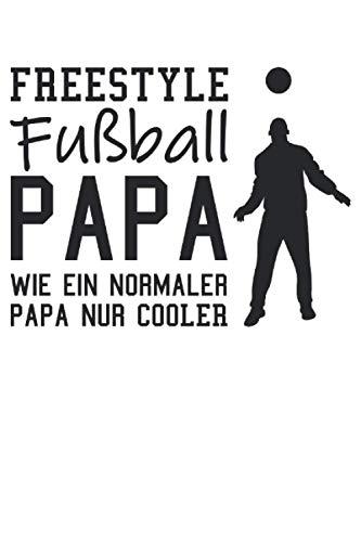 Freestyle Fußball Papa - Fußball Freestyler Geschenk Notizbuch (Taschenbuch DIN A 5 Format Liniert): Freestyle Papa Notizbuch, Notizheft, Schreibheft, ... und Kunststücke mit dem Fußball machen.
