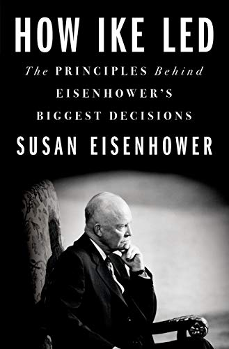 Compare Textbook Prices for How Ike Led: The Principles Behind Eisenhower's Biggest Decisions  ISBN 9781250238771 by Eisenhower, Susan