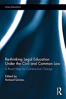 Re-thinking Legal Education under the Civil and Common Law: A Road Map for Constructive Change