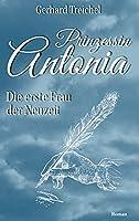 Prinzessin Antonia: Die erste Frau der Neuzeit
