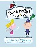 Ben & Holly's Little Kingdom libro de colorear: +90 páginas ilustradas Libro para colorear de 8.5 x 11 pulgadas de súper alta calidad para niños y ... niños con varias imágenes del pequeño reino