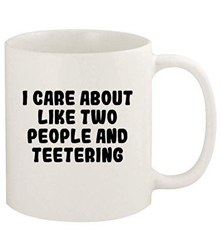 I Care About Like Two People And TEETERING - 11oz Ceramic White Coffee Mug Cup, White