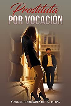Prostituta por vocación: Una mujer de la calle (Spanish Edition) by [Gabriel Rodríguez de las Heras]