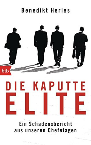 Die kaputte Elite: Ein Schadensbericht aus unseren Chefetagen
