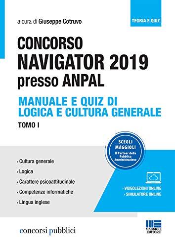 Concorso Navigator 2019 presso ANPAL. Con videolezioni e simulatore online: Concorso NAVIGATOR 2019 presso ANPAL. Manuale e Quiz di logica e cultura generale. Tomo I