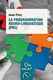 La programmation neuro-linguistique (PNL): « Que sais-je ? » n° 4056