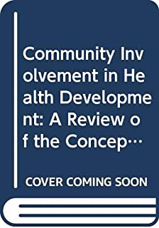 Community Involvement in Health Development: A Review of the Concept and Practice
