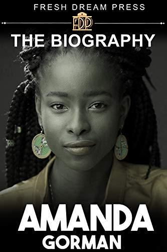 Amanda Gorman: The Biography
