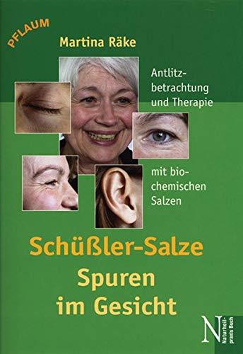 Schüssler-Salze - Spuren im Gesicht: Antlitzbetrachtung und Therapie mit biochemischen Salzen nach Dr. Schüssler