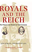 Royals and the Reich: The Princes von Hessen in Nazi Germany