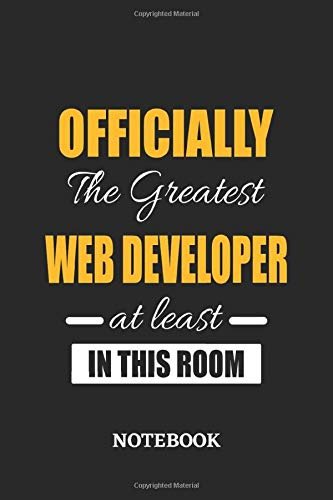 Officially the Greatest Webdeveloper at least in this room Notebook: 6x9 inches - 110 graph paper, quad ruled, squared, grid paper pages • Greatest ... Job Journal Utility • Gift, Present Idea