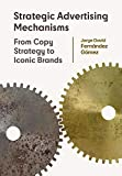Strategic Advertising Mechanisms: From Copy Strategy to Iconic...