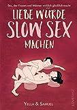 Liebe würde Slow Sex machen (2020): Sex, der Frauen und Männer wirklich glücklich macht - endlich konkret erklärt. Mit einem Vorwort von Ilan Stephani - Yella Cremer