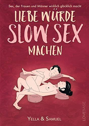 Liebe würde Slow Sex machen (2020): Sex, der Frauen und Männer wirklich glücklich macht - endlich konkret erklärt. Mit einem Vorwort von Ilan Stephani