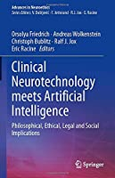 Clinical Neurotechnology meets Artificial Intelligence: Philosophical, Ethical, Legal and Social Implications (Advances in Neuroethics)
