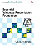 Essential Windows Presentation Foundation (WPF) (Microsoft .NET Development Series) - Chris Anderson
