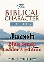 Jacob (Biblical Character Series): Bible Study Leader's Edition
