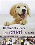 Comment élever son chiot (au top !) de Gwen Bailey ( 18 avril 2012 ) - Larousse (18 avril 2012) - 18/04/2012