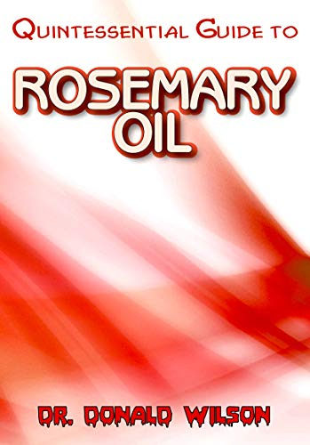 Quintessential Guide To Rosemary Oil (English Edition)