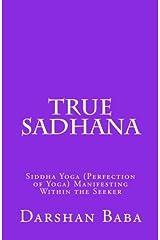 True Sadhana: Siddha Yoga (Perfection of Yoga) Manifesting Within the Seeker by Darshan Baba (2012-04-23) Paperback
