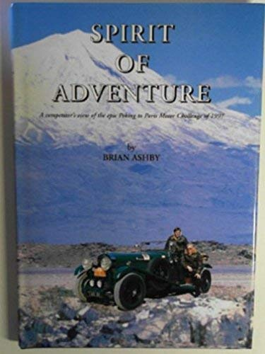Spirit of Adventure: Competitor's View of the Epic Peking to Paris Motor Challenge of 1997