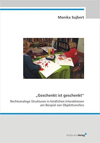 """""""Geschenkt ist geschenkt"""": Rechtsanaloge Strukturen in kindlichen Interaktionen am Beispiel von Objekttransfers"""