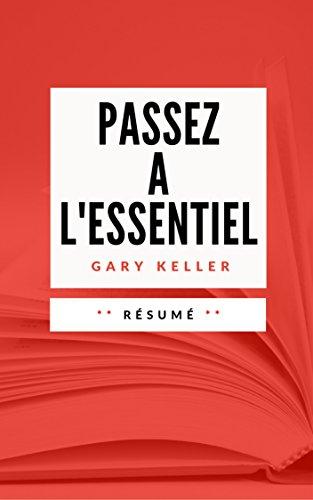 PASSEZ A L'ESSENTIEL: Résumé en Français (French Edition)