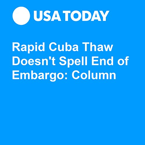 Rapid Cuba Thaw Doesn't Spell End of Embargo: Column audiobook cover art