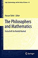 The Philosophers and Mathematics: Festschrift for Roshdi Rashed (Logic, Epistemology, and the Unity of Science, 43)