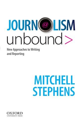 Compare Textbook Prices for Journalism Unbound: New Approaches to Reporting and Writing 1 Edition ISBN 9780195189926 by Stephens, Mitchell