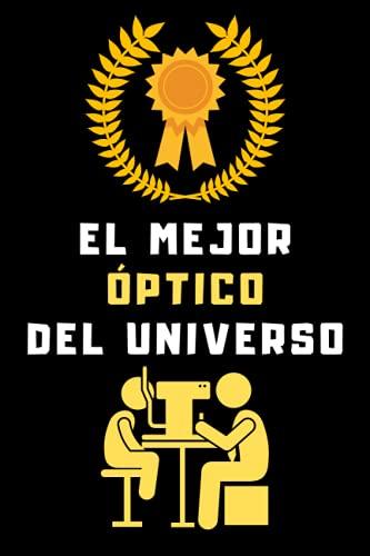 El Mejor Óptico Del Universo: Cuaderno De Notas Para Ópticos Optometristas - 120 Páginas
