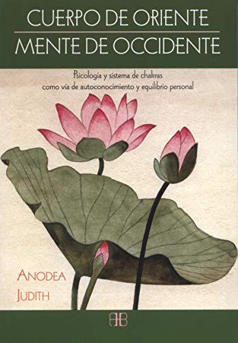 Cuerpo De Oriente, Mente De Occidente: Psicología y sistema de chakras como vía de autoconocimiento y equilibrio personal