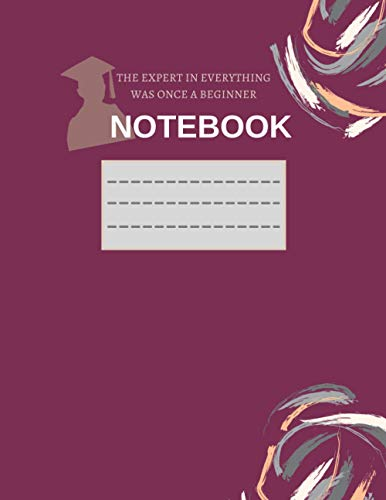 Notebook: THE EXPERT IN EVERYTHING WAS ONCE A BEGINNER: Composition Notebook, Wide, Blank Ruled Paper, Journal, Workbook | For Teens Kids University ... Boy, Home School for ... | Purple Colour