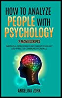 How to Analyze People with Psychology: 2 Manuscripts: Emotional Intelligence and Dark Psychology and Effective Communication Skill