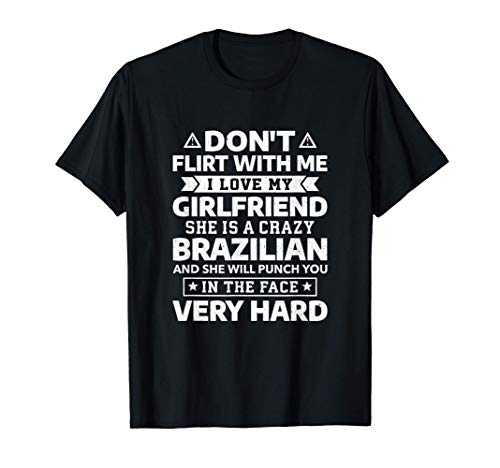 Mens Don't Flirt With Me I Love My Brazilian Girlfriend T-Shirt
