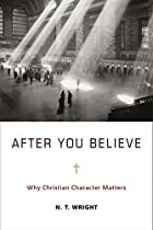 After You Believe: The Forgotten Role of Virtue in the Christian Life