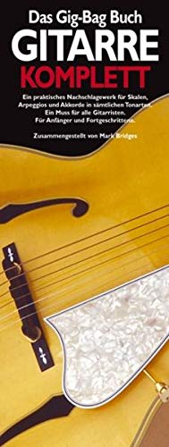 Das Gig-Bag Buch Gitarre Komplett. Ein praktisches Nachschlagewerk für Skalen, Arpeggios und Akkorde in sämtlichen Tonarten. Ein Muss für alle ... Arpeggien und Akkorde in sämtlichen Tonarten