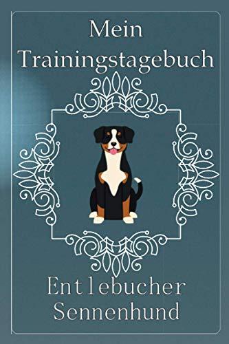 Mein Traingstagebuch Entlebucher Sennenhund Vorlagen und Notizen für das Hundetraining in diesem Hundetrainingstagebuch für die Dokumentation von ... für deinen Entlebucher Sennenhund