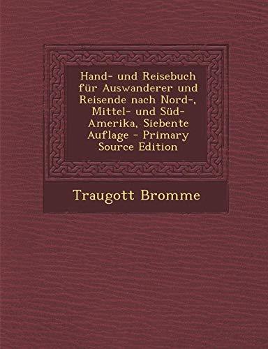 Hand- Und Reisebuch Fur Auswanderer Und Reisende Nach Nord-, Mittel- Und Sud-Amerika, Siebente Auflage