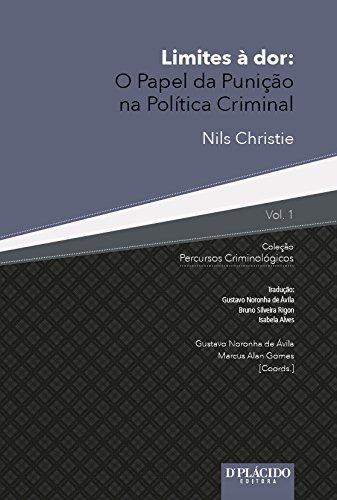 Limites à dor: o Papel da Punição na Política Criminal (Volume 1)
