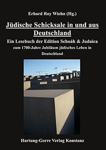Jüdische Schicksale in und aus Deutschland: Ein Lesebuch der Edition Schoáh & Judaica zum 1700-Jahre Jubiläum jüdisches Leben in Deutschland